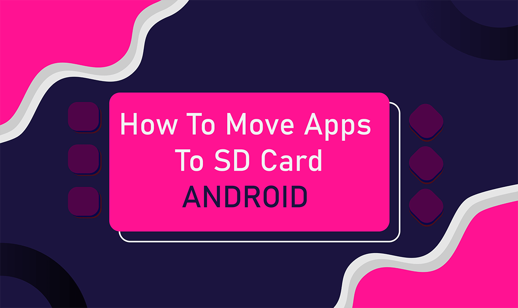 How To Move Apps To SD Card On Android Device
