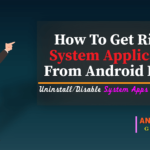 get rid of system applications from your Android device